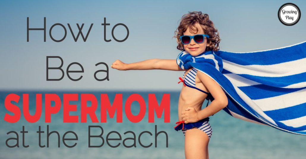 How to Be a Supermom at the beach