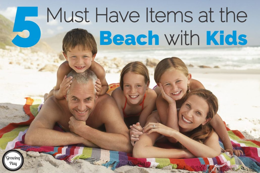 5 Must Have Items at the Beach with Kids