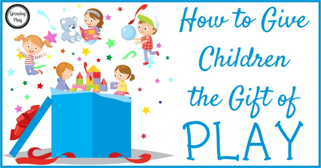 How to Give Children the Gift of Play