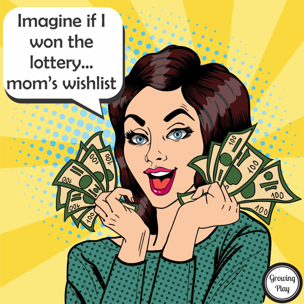 Imagine If I won the Lottery Mom's Wishlist from Growing Play