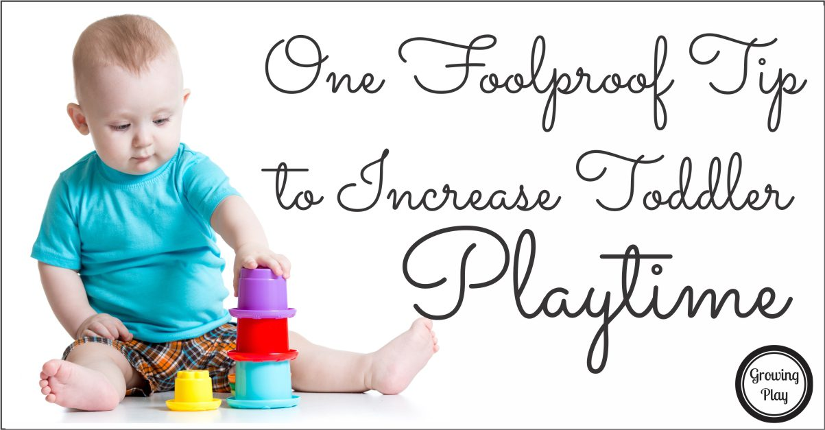 Increase Toddler Playtime with this One Foolproof Tip from Growing Play