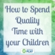 Want to know how to spend quality time with your child? The easy answer is MAKE TIME, but the realistic answer is that doesn't always happen.